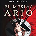 El Mesias Ario [The Aryan Messiah] (       UNABRIDGED) by Mario Escobar Narrated by Sonolibro