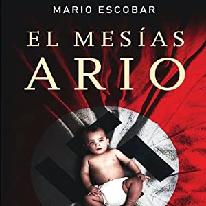 El Mesias Ario [The Aryan Messiah] | [Mario Escobar]