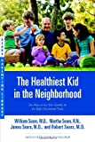 The Healthiest Kid in the Neighborhood: Ten Ways to Get Your Family on the Right Nutritional Track (Sears Parenting Library) (0316060127) by Sears, William