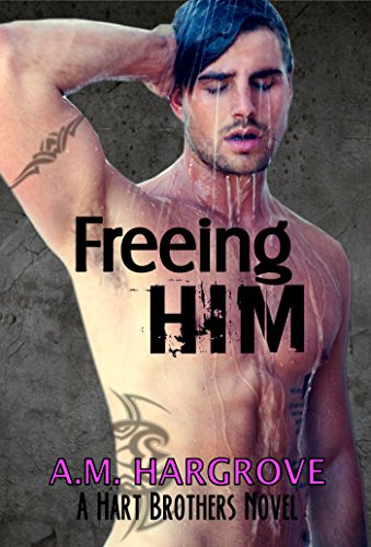 A.M. Hargrove - Freeing Him: A Hart Brothers Novel, Book 2