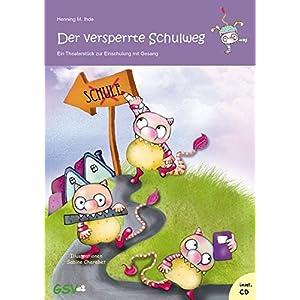 Der versperrte Schulweg - Ein Theaterstück zur Einschulung mit Gesang (inkl. Musik-CD) -
