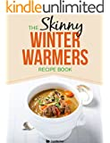 Skinny Winter Warmers Recipe Book: Low Calorie Soups, Stews, Casseroles & One Pot Meals Under 300, 400 & 500 Calories (English Edition)