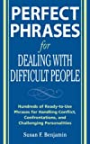 Perfect Phrases for Dealing with Difficult People: Hundreds of Ready-to-Use Phrases for Handling Conflict, Confrontations and Challenging Personalities: ... Confrontations and Challenging Personalities