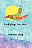 THe Flying Caterpillar (0983871248) by Gray, Michael