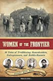 Women of the Frontier: 16 Tales of Trailblazing Homesteaders, Entrepreneurs, and Rabble-Rousers (Women of Action)