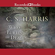 Who Buries the Dead: Sebastian St. Cyr, Book 10 (       UNABRIDGED) by C. S. Harris Narrated by Davina Porter