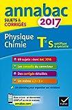 Annales Annabac 2017 Physique-chimie Tle S: sujets et corrigés du bac Terminale S...