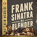 Frank Sinatra in a Blender Audiobook by Matthew McBride Narrated by Keith Szarabajka