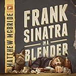 Frank Sinatra in a Blender | Matthew McBride