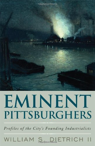 Eminent Pittsburghers: Profiles of the City's Founding Industrialists PDF