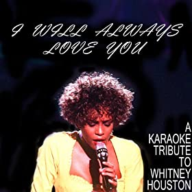 I Will Always Love You: A Karaoke Tribute to Whitney Houston