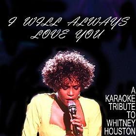 I Will Always Love You: A Karaoke Tribute to Whitney Houston