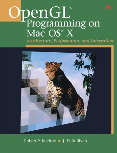 OpenGL® Programming on Mac OS® X: Architecture, Performance, and Integration