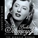 Barbara Stanwyck: The Miracle Woman: Hollywood Legends
