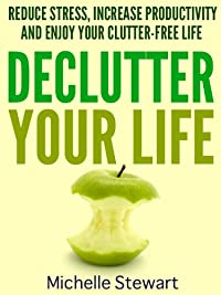 (FREE on 10/30) Declutter Your Life: Reduce Stress, Increase Productivity, And Enjoy Your Clutter-free Life by Michelle Stewart - http://eBooksHabit.com