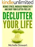 Declutter Your Life: Reduce Stress, Increase Productivity, and Enjoy Your Clutter-Free Life (English Edition)