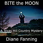 Bite the Moon: A Texas Hill Country Mystery | Diane Fanning