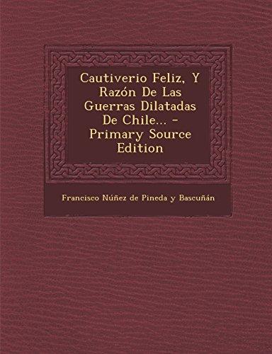 Cautiverio Feliz, y Razon de Las Guerras Dilatadas de Chile... - Primary Source Edition