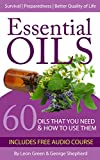 Essential Oils: 60 Oils That You Need and How to Use Them Now!