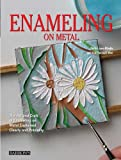 Enameling on Metal: The Art and Craft of Enameling on Metal Explained Clearly and Precisely