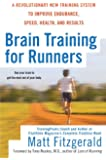 Brain Training For Runners: A Revolutionary New Training System to Improve Endurance, Speed, Health, and Res ults