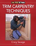 img - for Trim Carpentry Techniques: Installing Doors, Windows, Base, and Crown (For Pros By Pros) book / textbook / text book