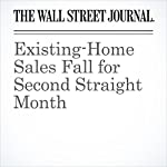 Existing-Home Sales Fall for Second Straight Month | Josh Mitchell