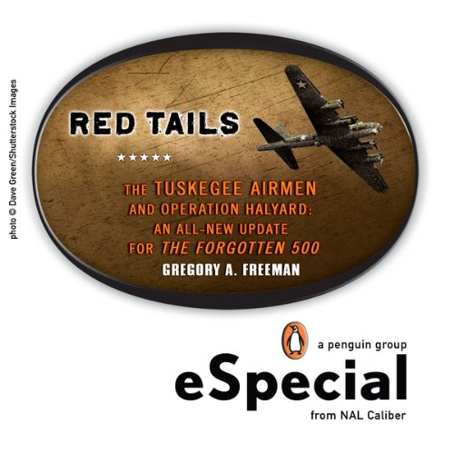 Red Tails: The Tuskegee Airmen and Operation Halyard:  An All-New Update for The Forgotten 500:  A Penguin eSpecial from NAL Caliber PDF