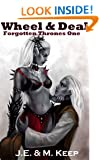 Wheel and Deal Pt 1 ([High Fantasy Erotica] Forgotten Thrones) J.E. Keep, M. Keep and Irene Campos