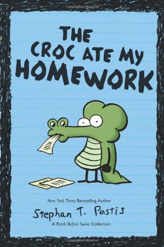 The Crocs Ate My Homework (Pearls Before Swine Collection)