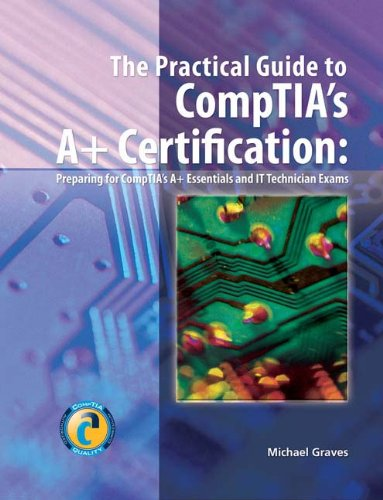 The Practical Guide to CompTIA's A+ Certification