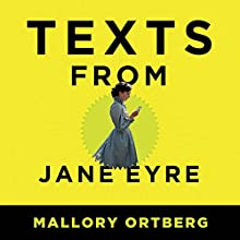 Texts from Jane Eyre: And Other Conversations with Your Favorite Literary Characters (       UNABRIDGED) by Mallory Ortberg Narrated by Zach Villa, Amy Landon