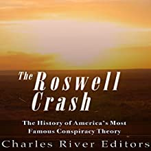 The Roswell Crash: The History of America's Most Famous Conspiracy Theory Audiobook by  Charles River Editors Narrated by David Zarbock