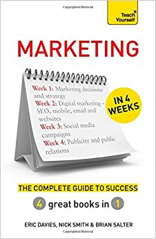 Marketing In 4 Weeks: The Complete Guide To Success: Teach Yourself