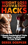 img - for Weight Loss Motivation Hacks: 7 Psychological Tricks That Keep You Motivated To Lose Weight book / textbook / text book