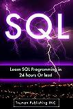 SQL: Learn SQL DataBase Programming in 24 hours Or Less! (sql, mysql, sql server, php mysql, php and mysql web development...