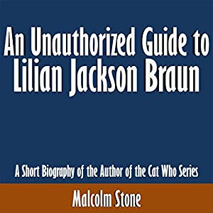 An Unauthorized Guide to Lilian Jackson Braun: A Short Biography of the Author of the Cat Who Series Audiobook
