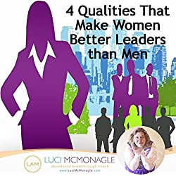 4 Qualities That Make Women Better Leaders than Men