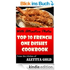 Guaranteed To Be Top 30 Nutritious, Delicious and Recommended French One Dishes Cookbook You'll Ever Eat (English Edition)