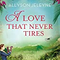 A Love That Never Tires: Linley & Patrick, Book 1 Audiobook by Allyson Jeleyne Narrated by John Rayment