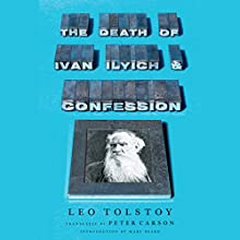 The Death of Ivan Ilyich and Confession Audiobook by Leo Tolstoy, Peter Carson (translator) Narrated by Ken Kliban