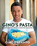 Gino's Pasta: Everything You Need to Cook the Italian Way by Gino D'Acampo, With an introduction by Juliette Kellow BSc R (2010) With an introduction by Juliette Kellow BSc R Gino D'Acampo