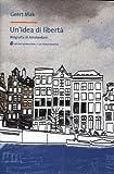 Un'idea di libertà. Biografia di Amsterdam (8861596460) by Geert Mak