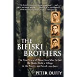 The Bielski Brothers: The True Story of Three Men Who Defied the Nazis, Built a Village in the Forest, and Saved 1,200 Jews ~ Peter Duffy