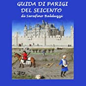 Guida di Parigi del Seicento [Guide to Paris of the Seventeenth Century] | [Serafino Balduzzi]