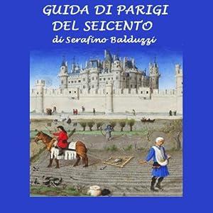 Guida di Parigi del Seicento [Guide to Paris of the Seventeenth Century] | [Serafino Balduzzi]