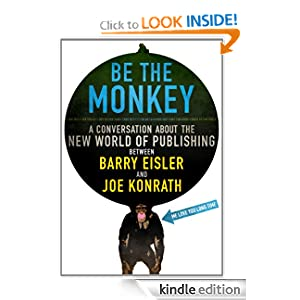 Be the Monkey - Ebooks and Self-Publishing: A Dialog Between Authors Barry Eisler and Joe Konrath