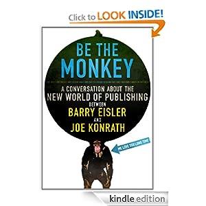 Be the Monkey - Ebooks and Self-Publishing: A Dialog Between Authors Barry Eisler and Joe Konrath
