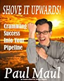 Shove it Upwards! A Mr. Paul Maul Book