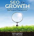 SEO for Growth: The Ultimate Guide for Marketers, Web Designers & Entrepreneurs | John Jantsch,Phil Singleton